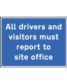 All Drivers Must Report To Site Office Sign